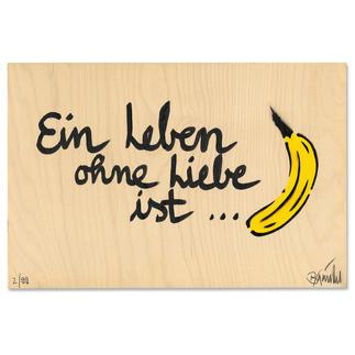 Thomas Baumgärtel – Ein Leben ohne Liebe ist Banane Ein typischer Baumgärtel. 100 % handbesprüht und -beschriftet. Edition auf einer 15 mm Birke-Multiplex-Platte. Jedes Werk ein Unikat.