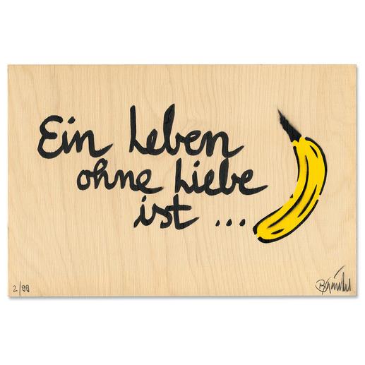 Thomas Baumgärtel – Ein Leben ohne Liebe ist Banane Ein typischer Baumgärtel. 100 % handbesprüht und -beschriftet. Edition auf einer 15 mm Birke-Multiplex-Platte. Jedes Werk ein Unikat. Maße: 36 x 24 cm